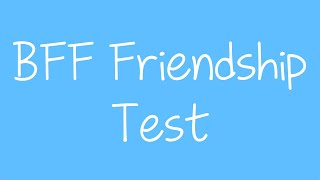 BFF Friendship Test - How Strong Is Your Friendship? Best Friend Quiz