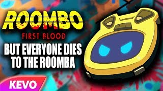 Roombo First blood but everyone dies to the roomba