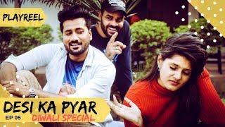Desi Ka Pyar | Diwali Special | Episode 05 | PLAYREEL |