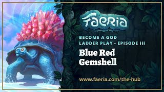 Faeria- Become A God - Ladder Play EP03 - Blue Red Gemshell