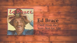 Ed Bruce - I Still Wish the Very Best For You