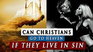 Can a CHRISTIAN live in SIN and still go to HEAVEN?