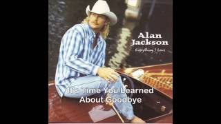 Alan Jackson  -  It's Time You Learned About Goodbye  ( w / lyrics )