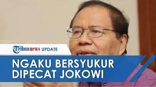 Rizal Ramli Ngaku Bersyukur Dipecat dari Menteri Jokowi, Tolak 3 Tawaran sampai Presiden Memohon