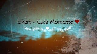 Eikem - Cada Momento (Letra)