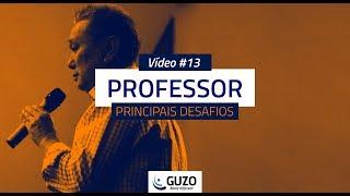 Vídeo #13 - Professor Principais Desafios - Educação