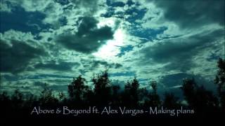 Above & Beyond ft. Alex Vargas - Making plans