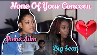 Jhene Aiko| Big Sean| None Of Your Concern| Official Reaction Video!!!