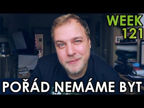 POŘÁD NEMÁME BYT - BUDEM BEZDOMOVCI - WEEK #121