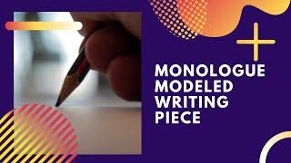 Monologue Modeled Writing Piece