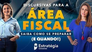 Discursivas para a Área Fiscal - Saiba como se preparar (e quando!)