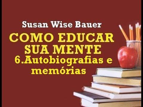 Como Educar sua Mente - 6.Autobiografias e memórias (7/10)