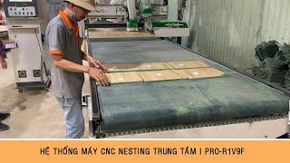 HỆ THỐNG MÁY CẮT VÁN | CNC NESTING TRUNG TÂM | PRO-R1V9F