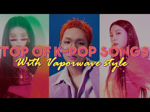 [PART 3] TOP OF K-POP SONGS WITH VAPORWAVE STYLE