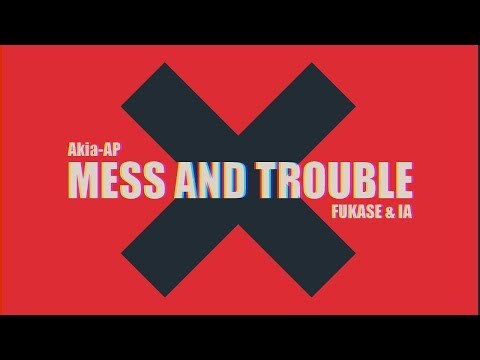 Akia-AP ft. FUKASE, IA - Mess and Trouble 【Vocaloid Original】