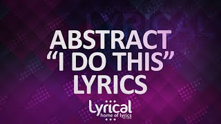Abstract   I Do This (feat. RoZe) (Prod. Drumma Battalion) Lyrics