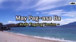 May Pag-asa Ba - Tagalog Version In The Tune Of Knife