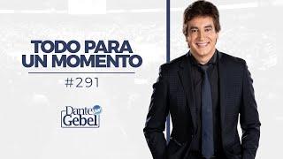 Dante Gebel #291 | Todo para un momento