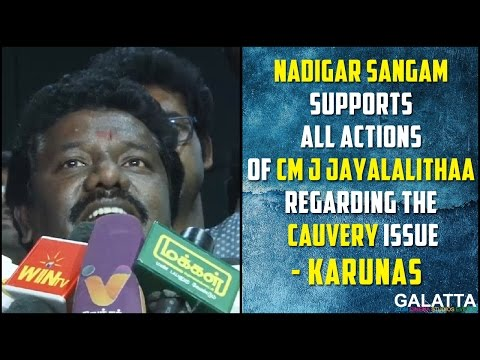 Cauvery-Issue-Nadigar-Sangam-Will-Support-Actions-Of-CM-J-Jayalalithaa-On-Cauvery-Issue--Karunas