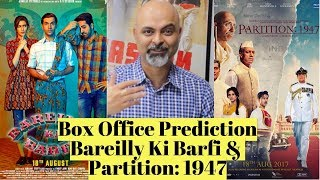 Box Office Predictions - Bareilly Ki Barfi, Partition: 1947