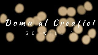 Ekklesia Arad - Domn al Creației (So will I)