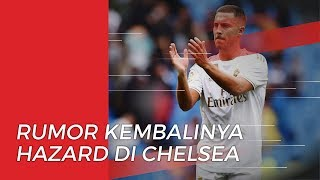 Dirindukan oleh Fans Chelsea Hazard Beri 'Bocoran': Saya akan Kembali