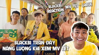 BLACKBI Tràn Đầy Năng Lượng Khi Được Xem MV Tết | BLACKBI Reaction MV TẾT - LARUE