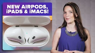 AirPods 2, new iPads, iMacs and more