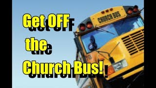 Get off the Church Bus