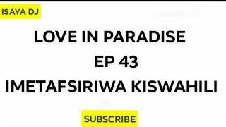 LOVE IN PARADISE EP 43 Imetafsiriwa Kiswahili