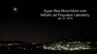 Super Blue Blood Moon Over NASA-JPL  (Time Lapse)