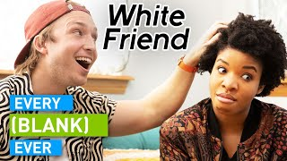 Every White Friend Ever