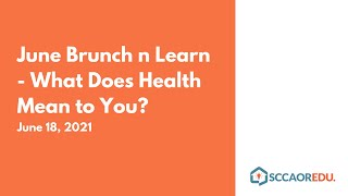 June Brunch n Learn – What Does Health Mean to You? – June 18, 2021