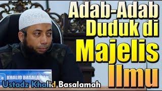Adab-Adab Duduk Di Majelis Ilmu - Ustadz Khalid Basalamah, MA