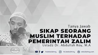 Sikap Seorang Muslim Terhadap Pemerintah Yang Zalim | Ustadz Dr. Abdullah Roy, M.A.