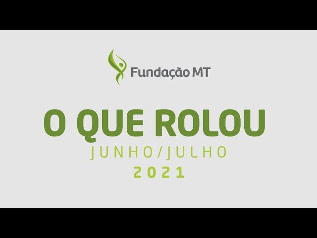 O que rolou na Fundação MT – Junho e Julho 2021