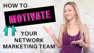 Network Marketing Training - How to Motivate Your Team & Get Them Excited To Work
