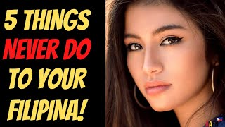 5 THINGS NEVER DO TO YOUR FILIPINA GIRLFRIEND 💔
