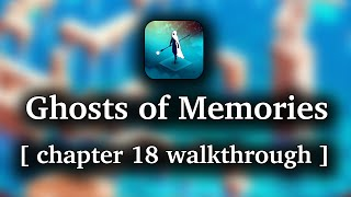 Ghost of Memories - Chapter 18 walkthrough (iOS/Android/Kindle)