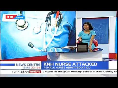 Nurse admitted at the ICU after she was attacked in KNH