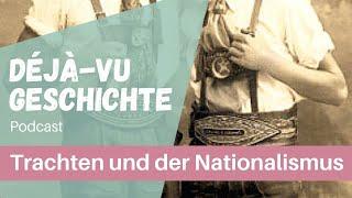 Podcast: Trachten und der Nationalismus. Die kurze Geschichte von Lederhose und Dirndl