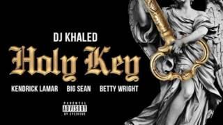 DJ Khaled - Holy Key ft. Kendrick Lamar, Big Sean, Betty Wright (Audio)