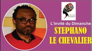 STEPHANO LE CHEVALIER EST NOTRE INVITE DU DIMANCHE