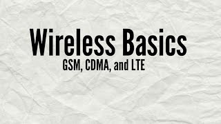 Wireless Basics - GSM, CDMA, and LTE
