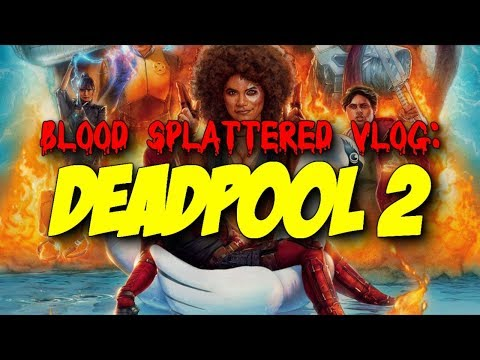 Deadpool 2 (2018) – Blood Splattered Vlog (Action Movie Review)