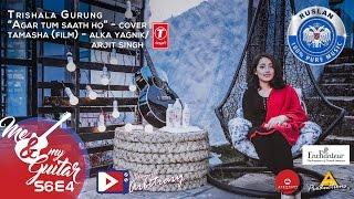 Agar Tum Saath ho - Tamasha - Alka Yagnik/ Arjit Singh(Cover) | Trishala/Prayatna | MNMG | S06E04