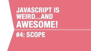 Javascript Scope Tutorial - What Makes Javascript Weird...and Awesome Pt 4