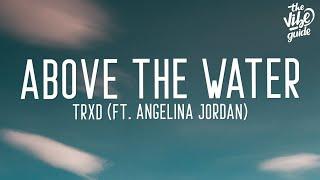 TRXD - Above The Water (Lyrics) ft. Angelina Jordan