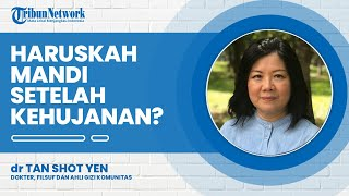 Apakah setelah Kehujanan Wajib Langsung Mandi? Ini Kata Dokter Tan Shot Yen