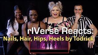 RIVerse Reacts: Nails, Hair, Hips, Heels By Todrick   MV Reaction
